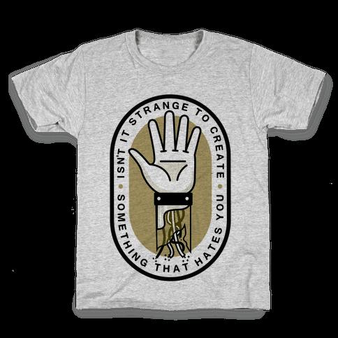 Isn't It Strange To Create Something That Hates You Kids T-Shirt