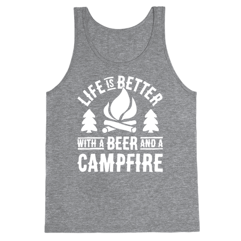 Life Is Better With A Beer And A Campfire Tank Top