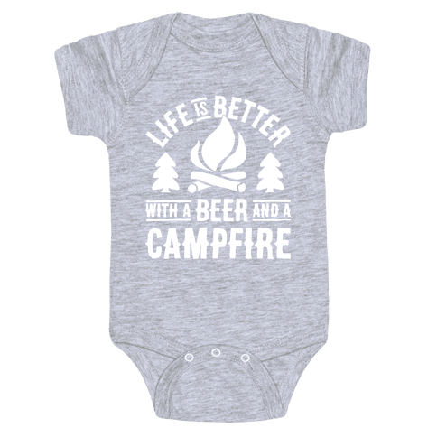 Life Is Better With A Beer And A Campfire Baby Onesy