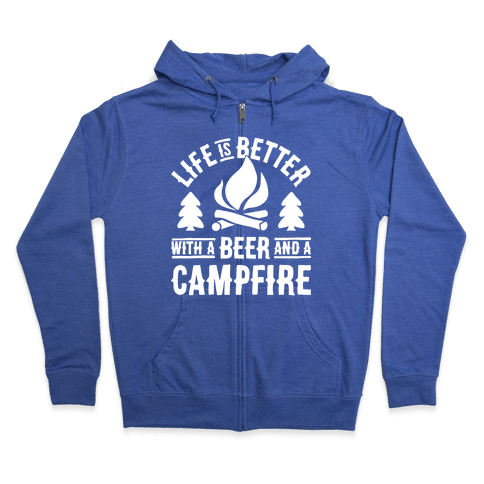 Life Is Better With A Beer And A Campfire Zip Hoodie