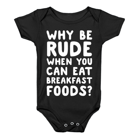 Why Be Rude When You Can Eat Breakfast Foods Baby Onesy