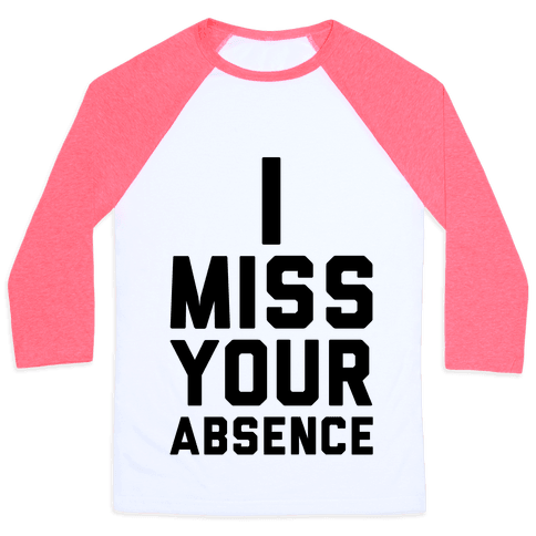 I Miss Your Absence Baseball Tee