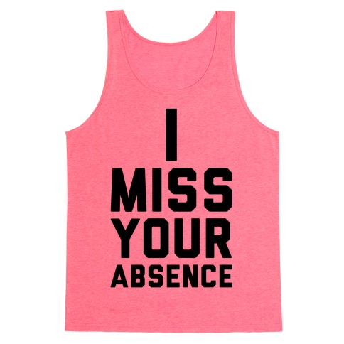 I Miss Your Absence Tank Top