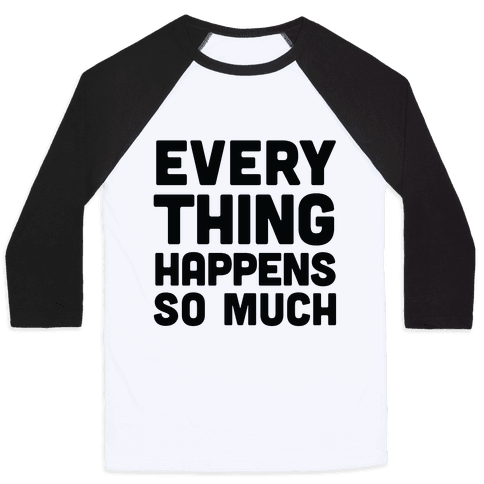 Everything Happens So Much Baseball Tee