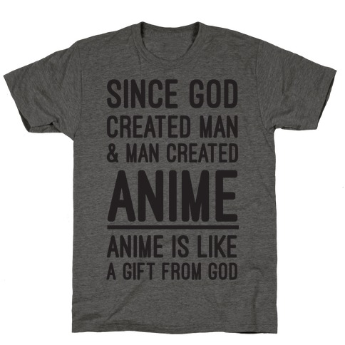 Anime is Like a Gift From God T-Shirt