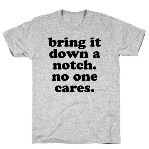 Bring It Down A Notch (No One Cares) Mens T-Shirt
