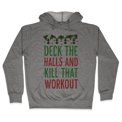 Deck The Halls and Kill That Workout Hooded Sweatshirt
