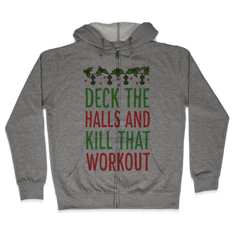 Deck The Halls and Kill That Workout Zip Hoodie
