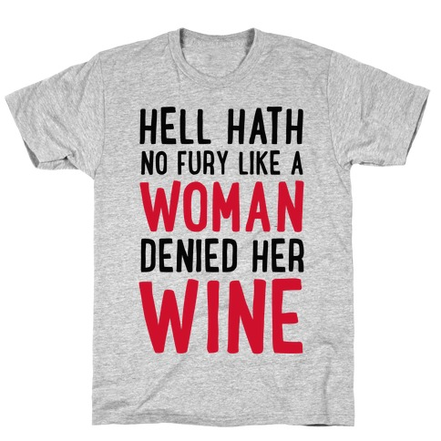 Hell Hath No Fury Like a Woman Denied Her Wine  Mens T-Shirt