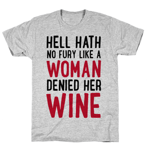 Hell Hath No Fury Like a Woman Denied Her Wine  Mens T-Shirt