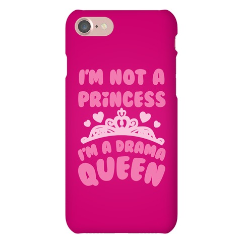 I'm Not A Princess I'm A Drama Queen Phone Case