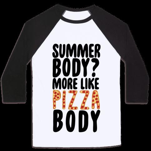 Summer Body? More Like Pizza Body Baseball Tee