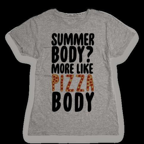Summer Body? More Like Pizza Body Womens T-Shirt