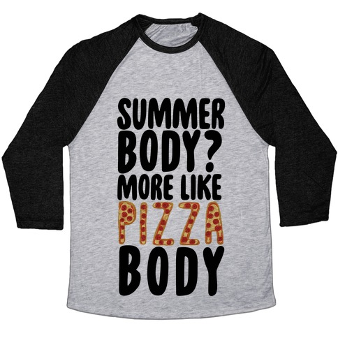 Summer Body? More Like Pizza Body Baseball Tee