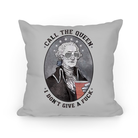Call The Queen I Don't Give A F*** Pillow Pillow