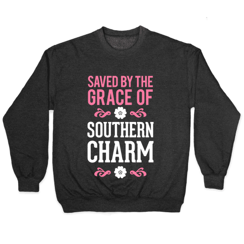 Saved By The Grace Of Southern Charm Pullover