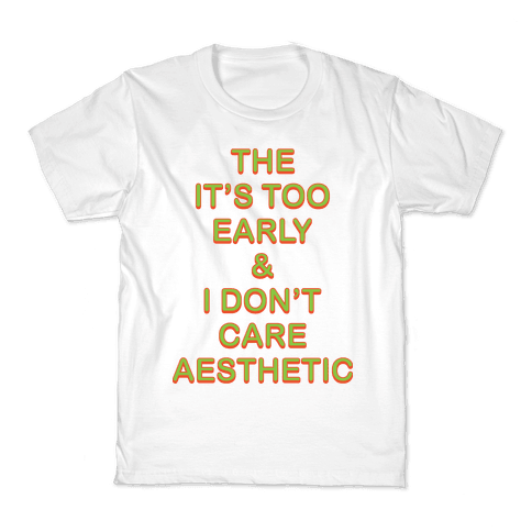 The It's Too Early & I Don't Care Aesthetic Kids T-Shirt