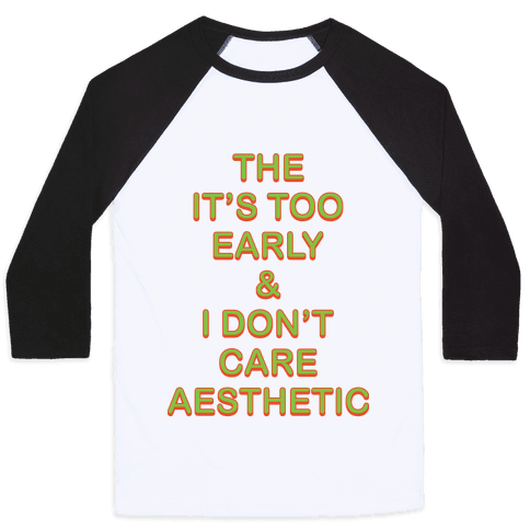 The It's Too Early & I Don't Care Aesthetic Baseball Tee
