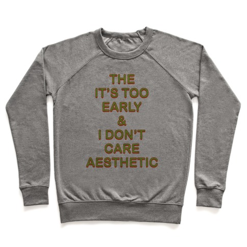 The It's Too Early & I Don't Care Aesthetic Pullover