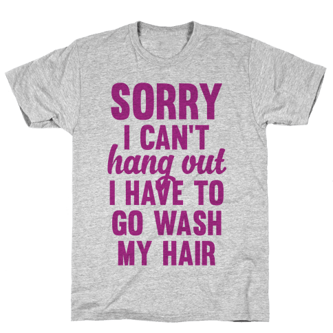 Sorry I Can't I Have To Go Wash My Hair Mens T-Shirt
