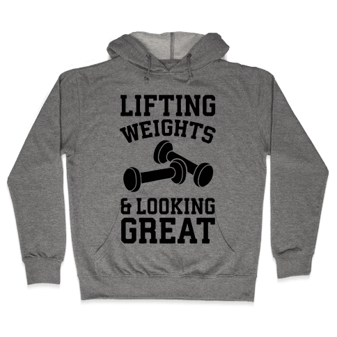 Lifting Weights And Looking Great Hooded Sweatshirt