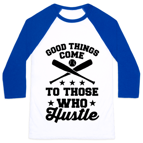 Good Things Come To Those Who Hustle Baseball Tee