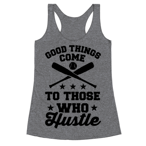 Good Things Come To Those Who Hustle Racerback Tank Top