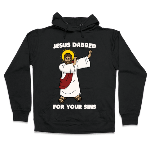 Jesus Dabbed For Your Sins Hooded Sweatshirt