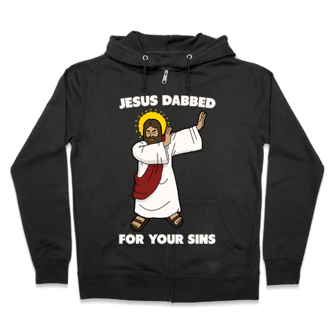 Jesus Dabbed For Your Sins Zip Hoodie