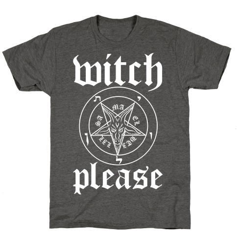 Witch, Please T-Shirt