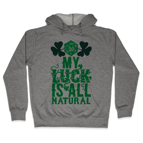 My Luck Is All Natural Hooded Sweatshirt