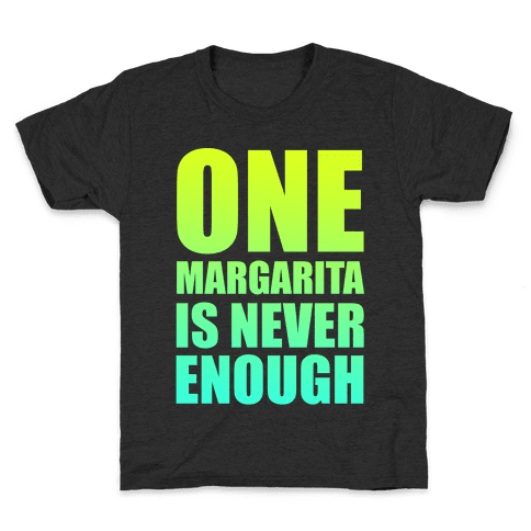 One Margarita Is Never Enough Kids T-Shirt