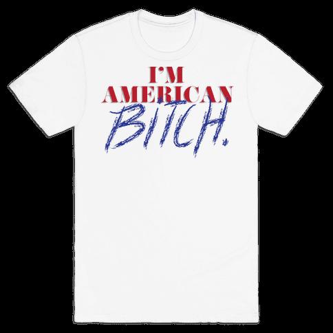 I'm American Bitch Mens T-Shirt