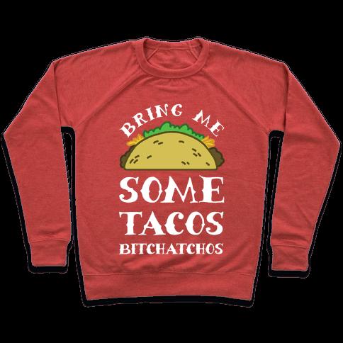 Bring Me Some Tacos, Bitchatchos Pullover
