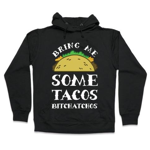 Bring Me Some Tacos, Bitchatchos Hooded Sweatshirt
