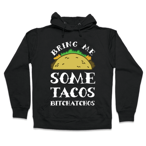Bring Me Some Tacos, Bitchatchos Hooded Sweatshirt