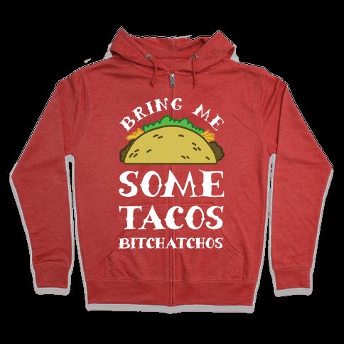 Bring Me Some Tacos, Bitchatchos Zip Hoodie