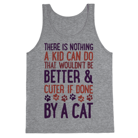 There Is Nothing A Kid Can Do That Wouldn't Be Better And Cuter If Done By A Cat Tank Top