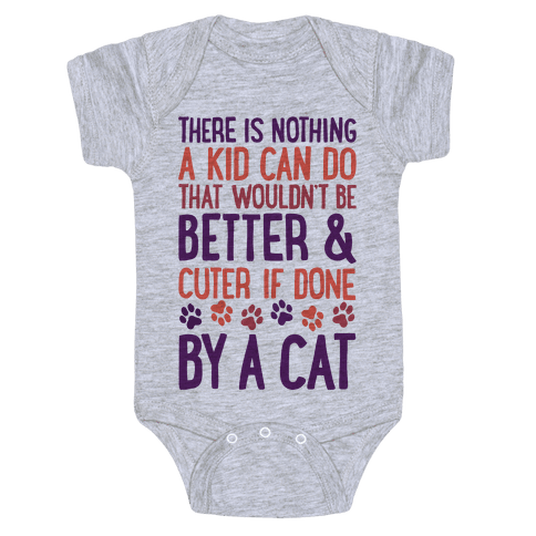 There Is Nothing A Kid Can Do That Wouldn't Be Better And Cuter If Done By A Cat Baby Onesy