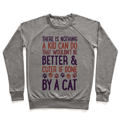 There Is Nothing A Kid Can Do That Wouldn't Be Better And Cuter If Done By A Cat Pullover
