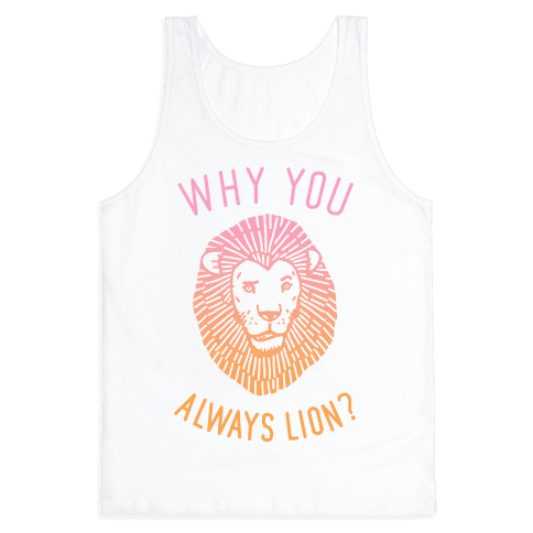 Why You Always Lion Tank Top