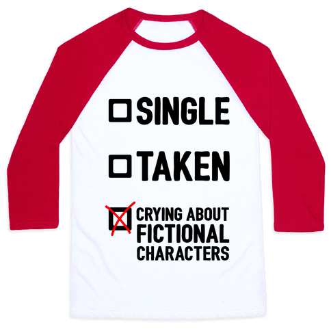 Single, Taken, Crying About Fictional Characters Baseball Tee