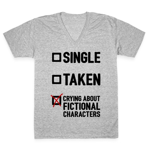 Single, Taken, Crying About Fictional Characters V-Neck Tee Shirt
