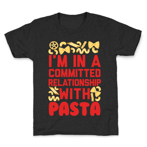 I'm In A Committed relationship with pasta Kids T-Shirt