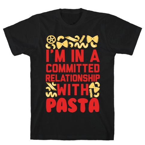 I'm In A Committed relationship with pasta T-Shirt