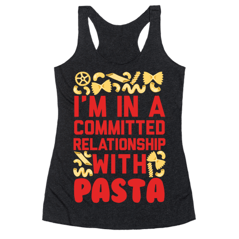 I'm In A Committed relationship with pasta Racerback Tank Top