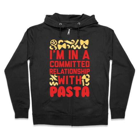 I'm In A Committed relationship with pasta Zip Hoodie