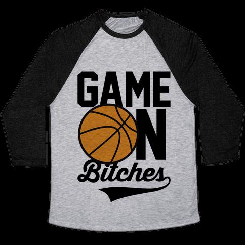 Game On Bitches Basketball Baseball Tee