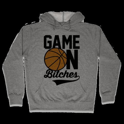 Game On Bitches Basketball Hooded Sweatshirt