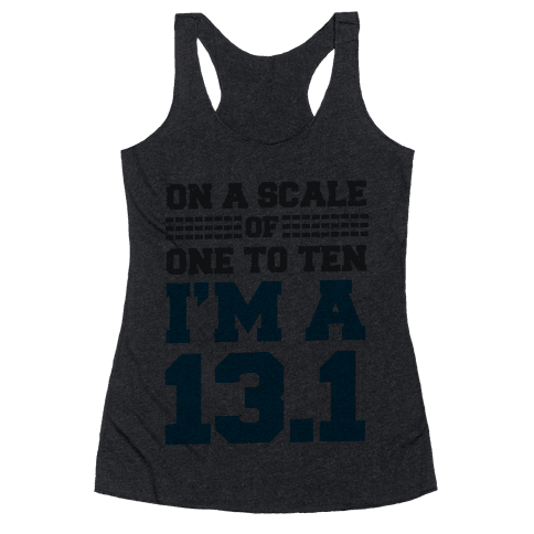 On a Scale of One to Ten I'm a 13.1(blue) Racerback Tank Top